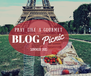 Blog Picnic 2015 Pray Like a Gourmet: Creative Ways to Feed Your Soul
